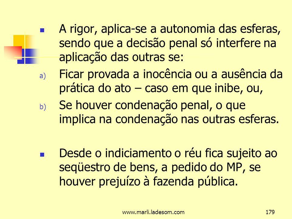 A rigor, aplica-se a autonomia das esferas, sendo que a decisão penal só interfere na aplicação das outras se: