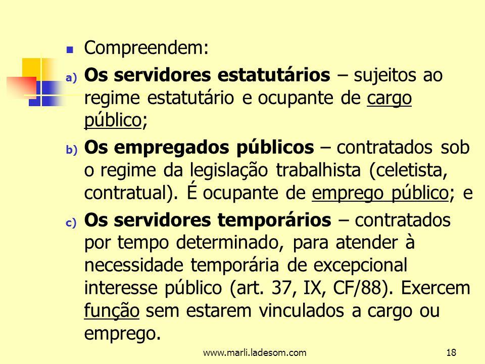 Compreendem: Os servidores estatutários – sujeitos ao regime estatutário e ocupante de cargo público;