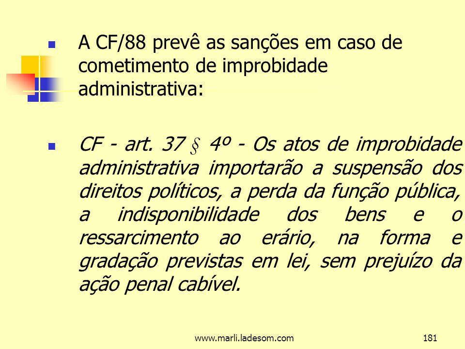 A CF/88 prevê as sanções em caso de cometimento de improbidade administrativa: