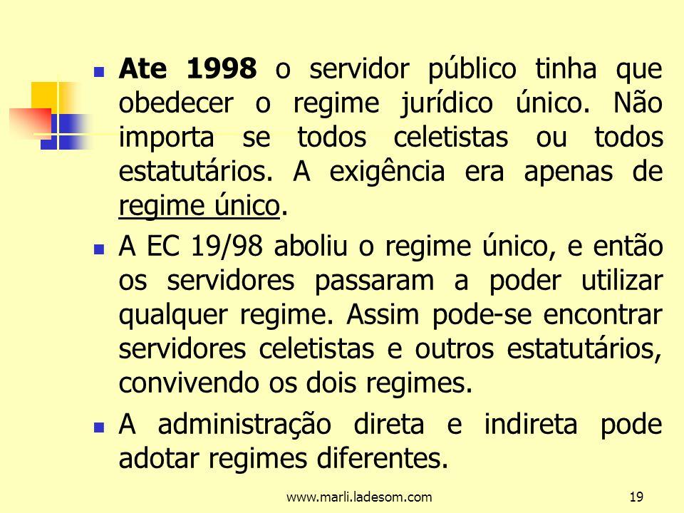 A administração direta e indireta pode adotar regimes diferentes.