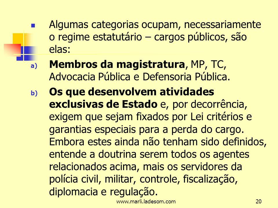 Algumas categorias ocupam, necessariamente o regime estatutário – cargos públicos, são elas: