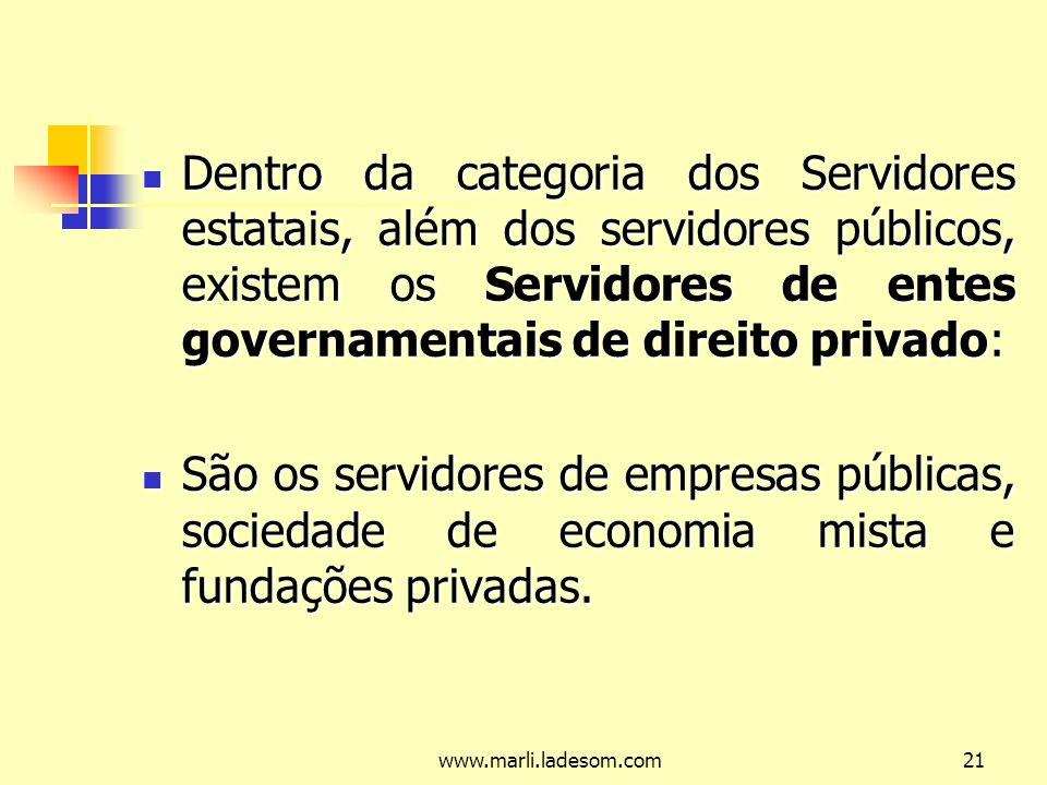 Dentro da categoria dos Servidores estatais, além dos servidores públicos, existem os Servidores de entes governamentais de direito privado: