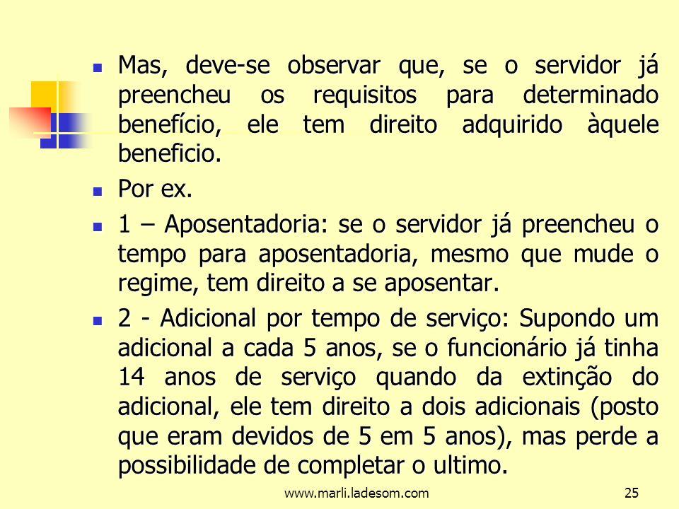 Mas, deve-se observar que, se o servidor já preencheu os requisitos para determinado benefício, ele tem direito adquirido àquele beneficio.