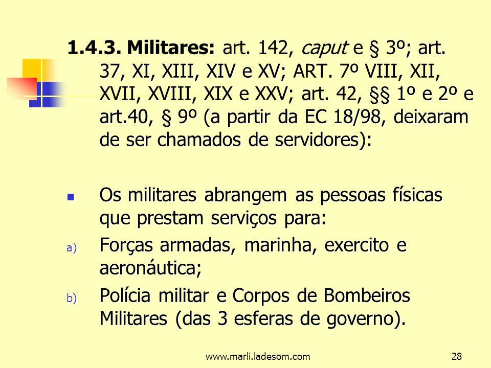 Os militares abrangem as pessoas físicas que prestam serviços para: