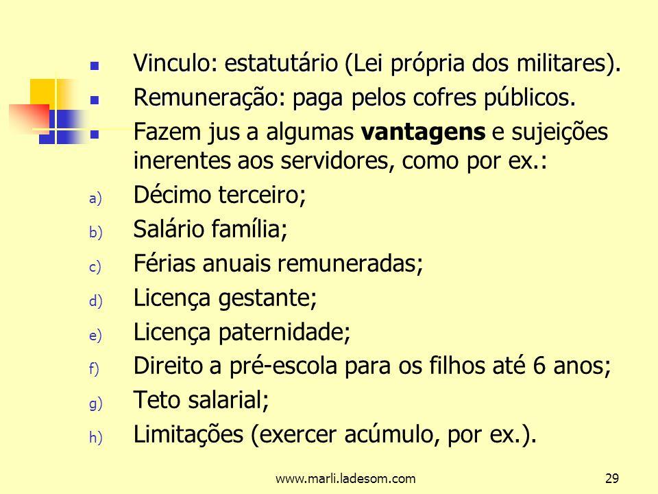 Vinculo: estatutário (Lei própria dos militares).