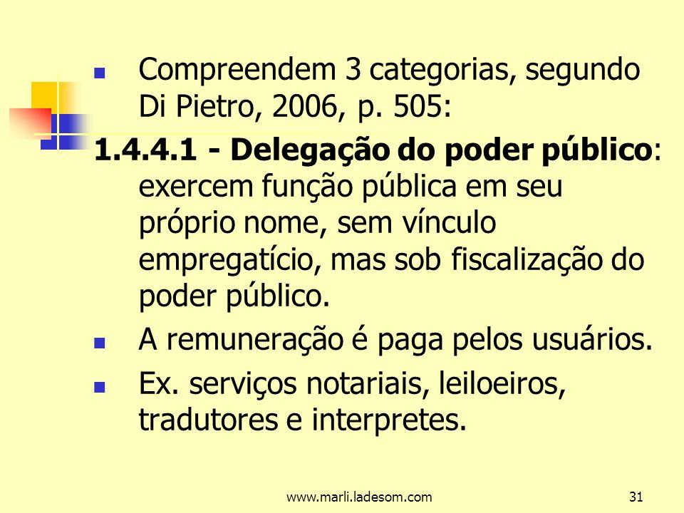 Compreendem 3 categorias, segundo Di Pietro, 2006, p. 505: