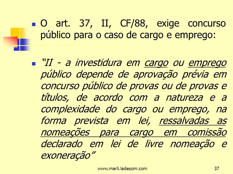 O art. 37, II, CF/88, exige concurso público para o caso de cargo e emprego: