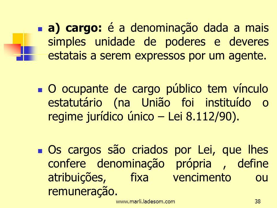 a) cargo: é a denominação dada a mais simples unidade de poderes e deveres estatais a serem expressos por um agente.