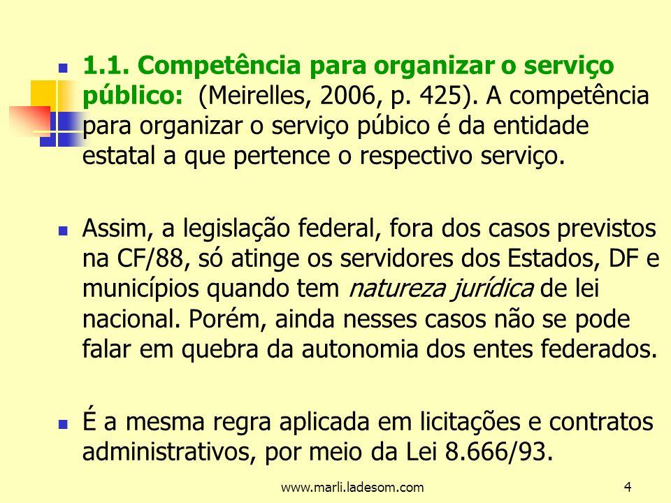 1.1. Competência para organizar o serviço público: (Meirelles, 2006, p. 425). A competência para organizar o serviço púbico é da entidade estatal a que pertence o respectivo serviço.