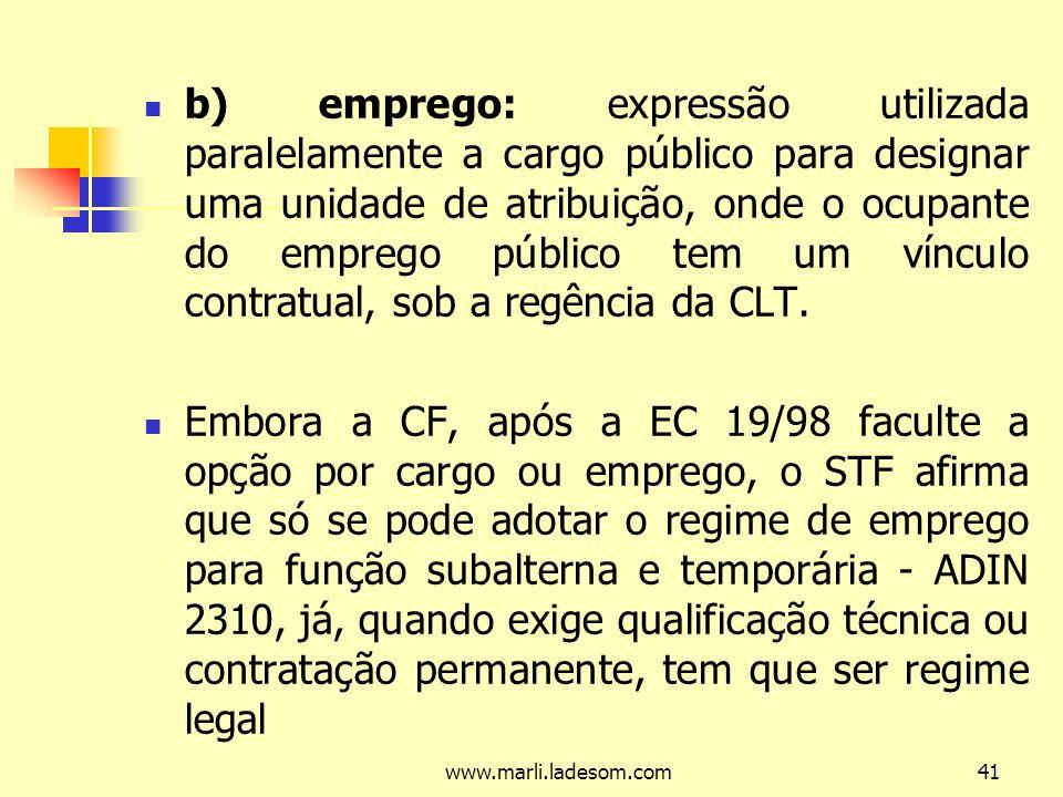 b) emprego: expressão utilizada paralelamente a cargo público para designar uma unidade de atribuição, onde o ocupante do emprego público tem um vínculo contratual, sob a regência da CLT.