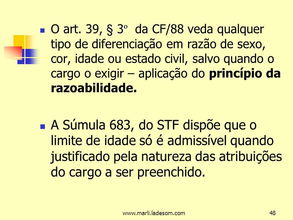 O art. 39, § 3º da CF/88 veda qualquer tipo de diferenciação em razão de sexo, cor, idade ou estado civil, salvo quando o cargo o exigir – aplicação do princípio da razoabilidade.