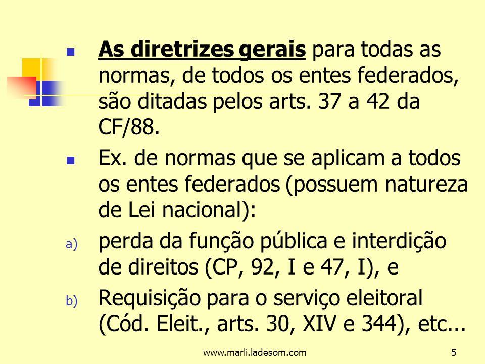 As diretrizes gerais para todas as normas, de todos os entes federados, são ditadas pelos arts. 37 a 42 da CF/88.