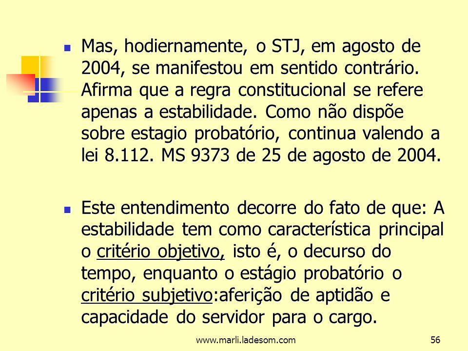 Mas, hodiernamente, o STJ, em agosto de 2004, se manifestou em sentido contrário. Afirma que a regra constitucional se refere apenas a estabilidade. Como não dispõe sobre estagio probatório, continua valendo a lei 8.112. MS 9373 de 25 de agosto de 2004.