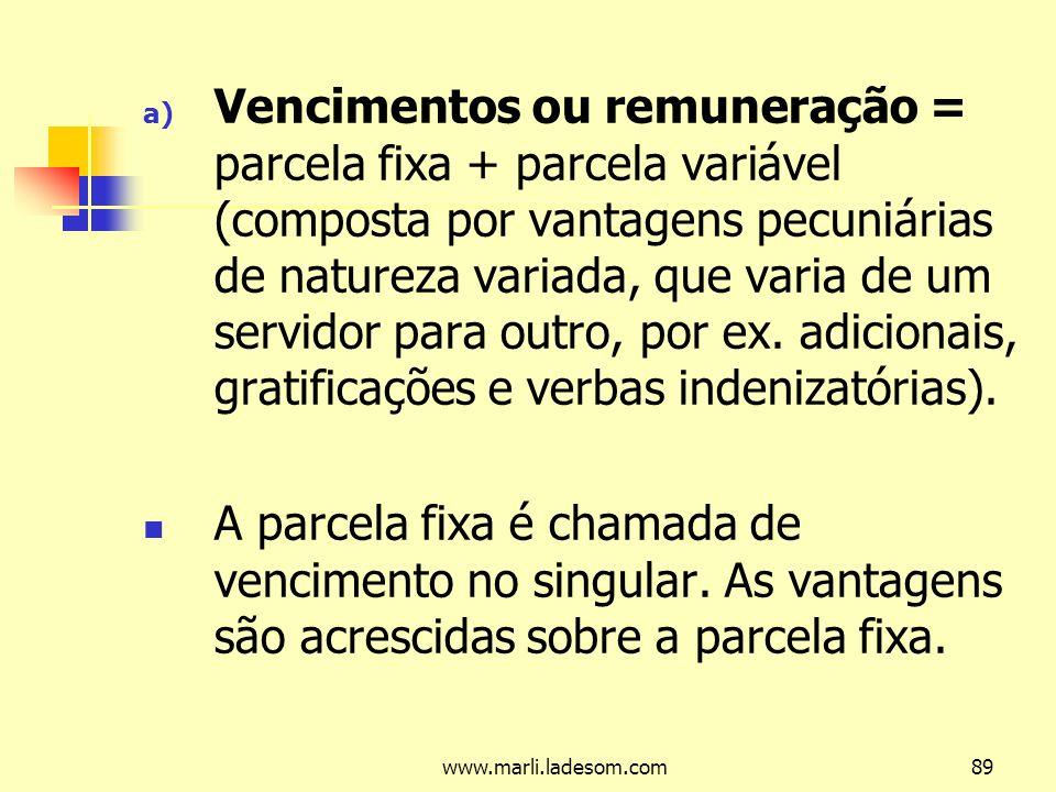 Vencimentos ou remuneração = parcela fixa + parcela variável (composta por vantagens pecuniárias de natureza variada, que varia de um servidor para outro, por ex. adicionais, gratificações e verbas indenizatórias).