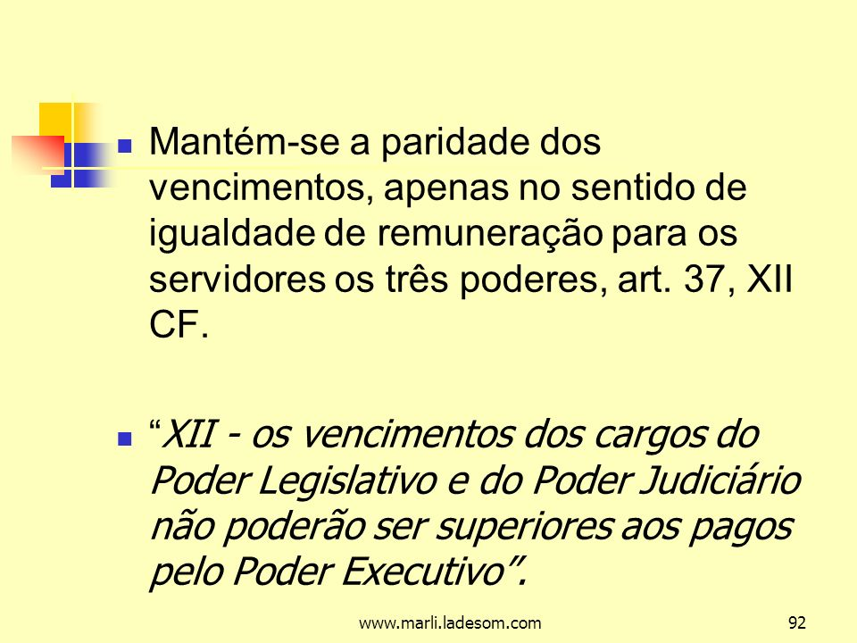 Mantém-se a paridade dos vencimentos, apenas no sentido de igualdade de remuneração para os servidores os três poderes, art. 37, XII CF.