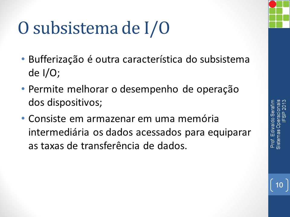 O subsistema de I/O Bufferização é outra característica do subsistema de I/O; Permite melhorar o desempenho de operação dos dispositivos;