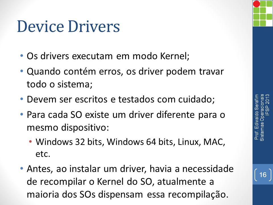 Device Drivers Os drivers executam em modo Kernel;