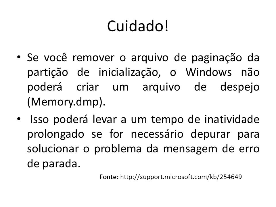 Cuidado! Se você remover o arquivo de paginação da partição de inicialização, o Windows não poderá criar um arquivo de despejo (Memory.dmp).