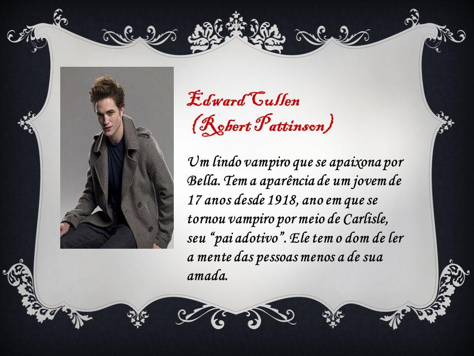 Edward Cullen (Robert Pattinson)