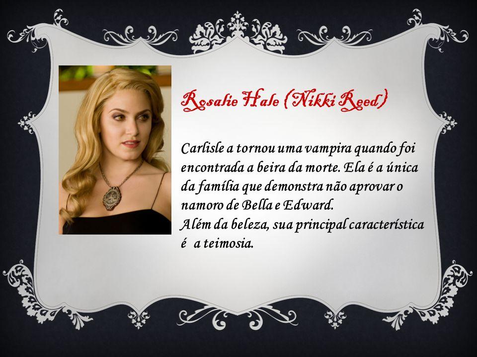 Rosalie Hale (Nikki Reed)