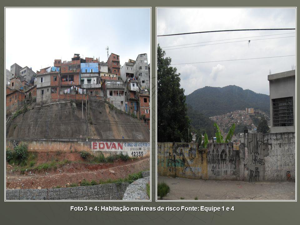Foto 3 e 4: Habitação em áreas de risco Fonte: Equipe 1 e 4