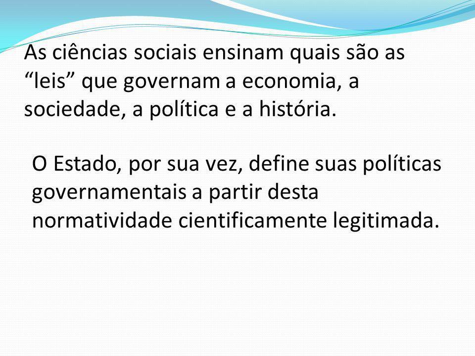 As ciências sociais ensinam quais são as leis que governam a economia, a sociedade, a política e a história.