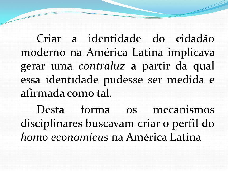 Criar a identidade do cidadão moderno na América Latina implicava gerar uma contraluz a partir da qual essa identidade pudesse ser medida e afirmada como tal.