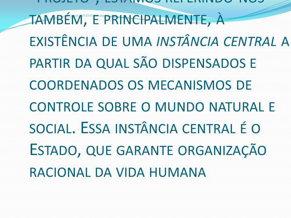 falamos da modernidade como projeto , estamos referindo-nos também, e principalmente, à existência de uma instância central a partir da qual são dispensados e coordenados os mecanismos de controle sobre o mundo natural e social.