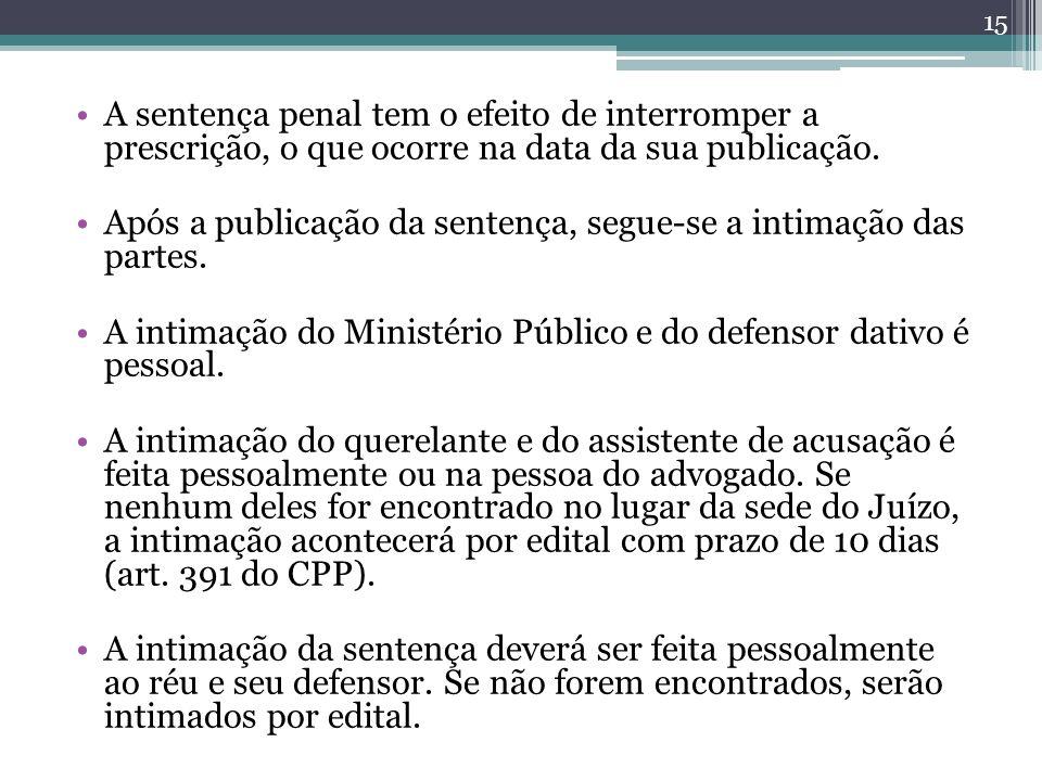 A sentença penal tem o efeito de interromper a prescrição, o que ocorre na data da sua publicação.