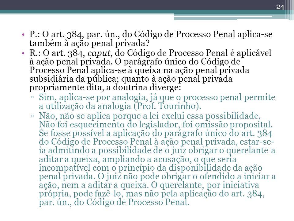 P.: O art. 384, par. ún., do Código de Processo Penal aplica-se também à ação penal privada