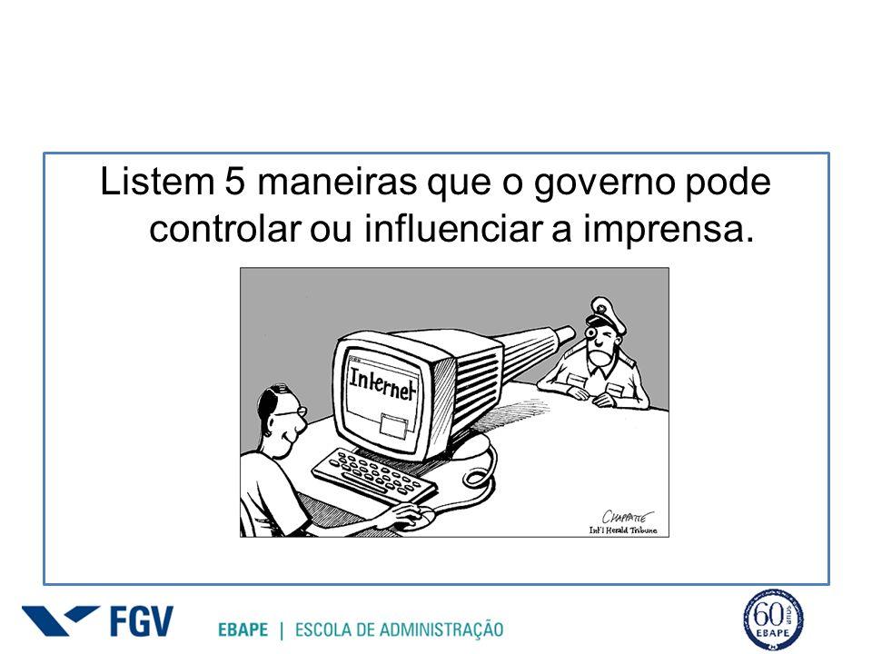 Listem 5 maneiras que o governo pode controlar ou influenciar a imprensa.