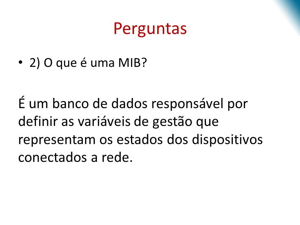 Perguntas 2) O que é uma MIB