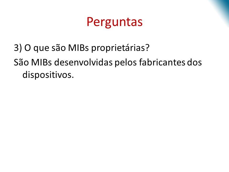Perguntas 3) O que são MIBs proprietárias.