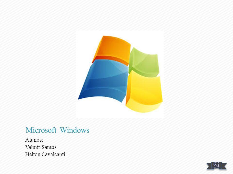 Microsoft Windows Alunos: Valmir Santos Helton Cavalcanti
