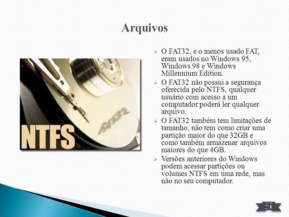 Arquivos O FAT32, e o menos usado FAT, eram usados no Windows 95, Windows 98 e Windows Millennium Edition.