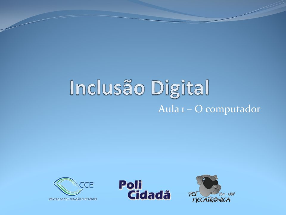 Inclusão Digital Aula 1 – O computador