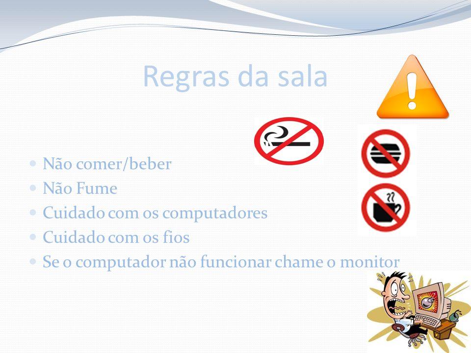 Regras da sala Não comer/beber Não Fume Cuidado com os computadores