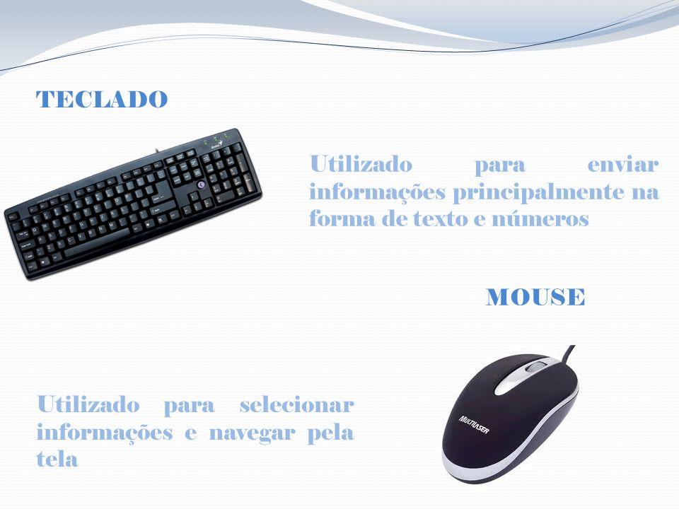 TECLADO Utilizado para enviar informações principalmente na forma de texto e números. MOUSE.