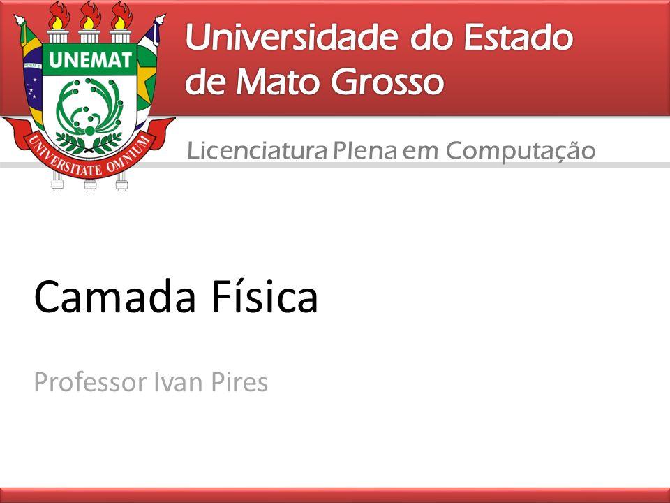 Camada Física Universidade do Estado de Mato Grosso