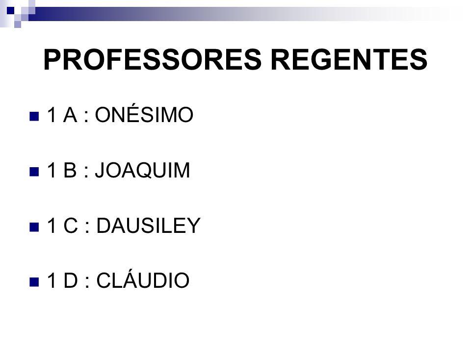 PROFESSORES REGENTES 1 A : ONÉSIMO 1 B : JOAQUIM 1 C : DAUSILEY