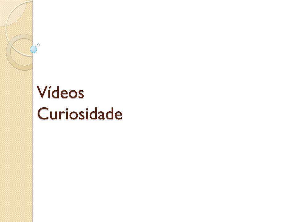 Vídeos Curiosidade