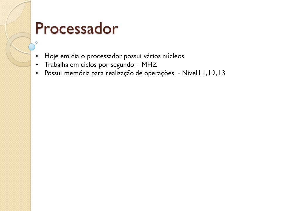 Processador Hoje em dia o processador possui vários núcleos