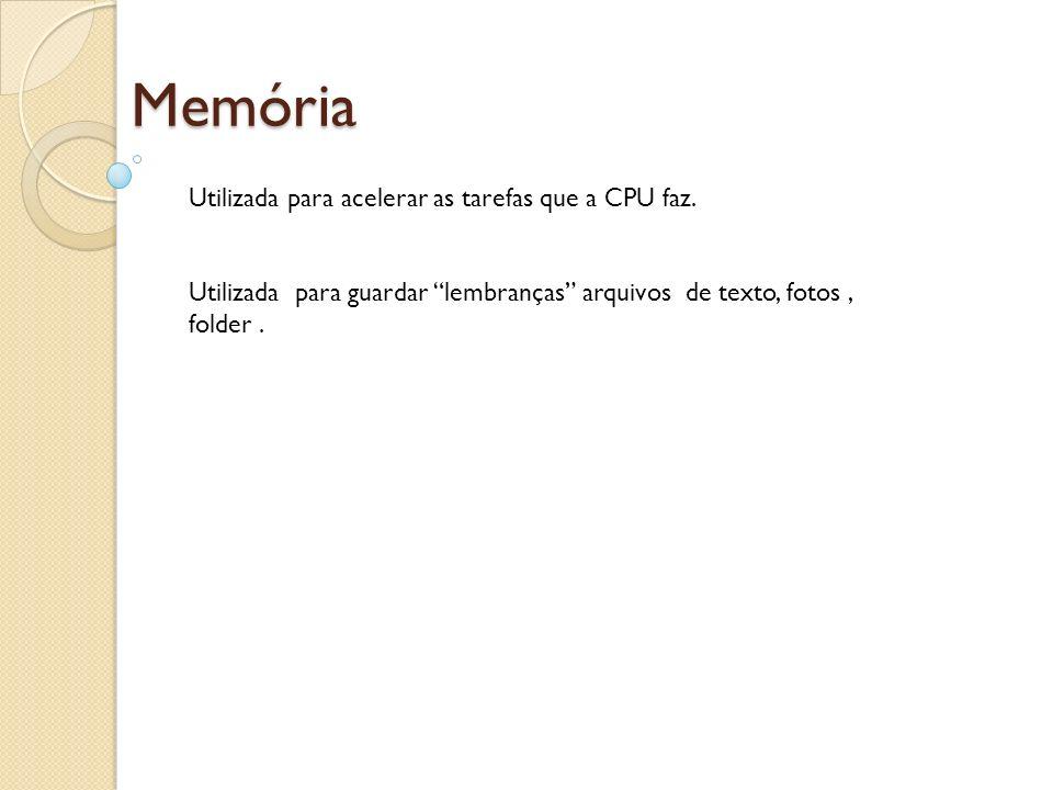 Memória Utilizada para acelerar as tarefas que a CPU faz.