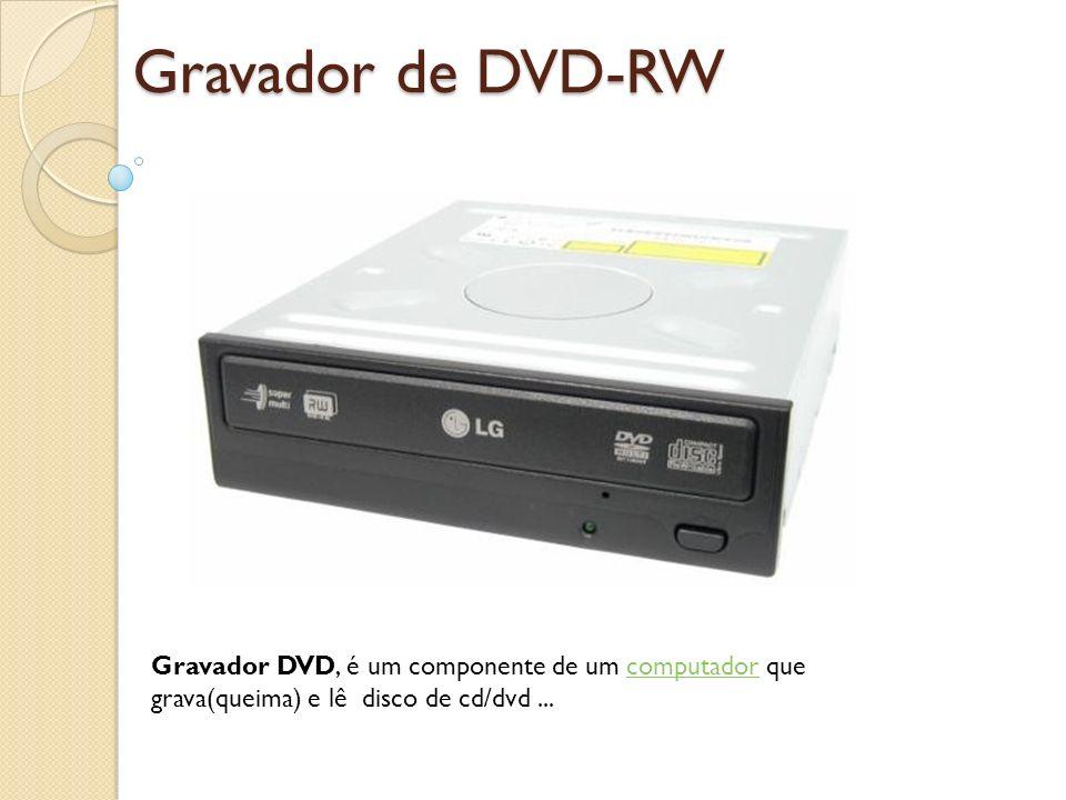 Gravador de DVD-RW Gravador DVD, é um componente de um computador que grava(queima) e lê disco de cd/dvd ...