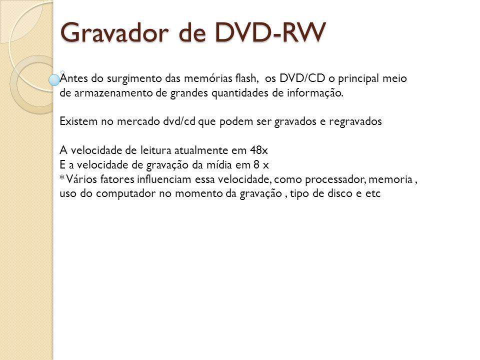 Gravador de DVD-RW Antes do surgimento das memórias flash, os DVD/CD o principal meio de armazenamento de grandes quantidades de informação.