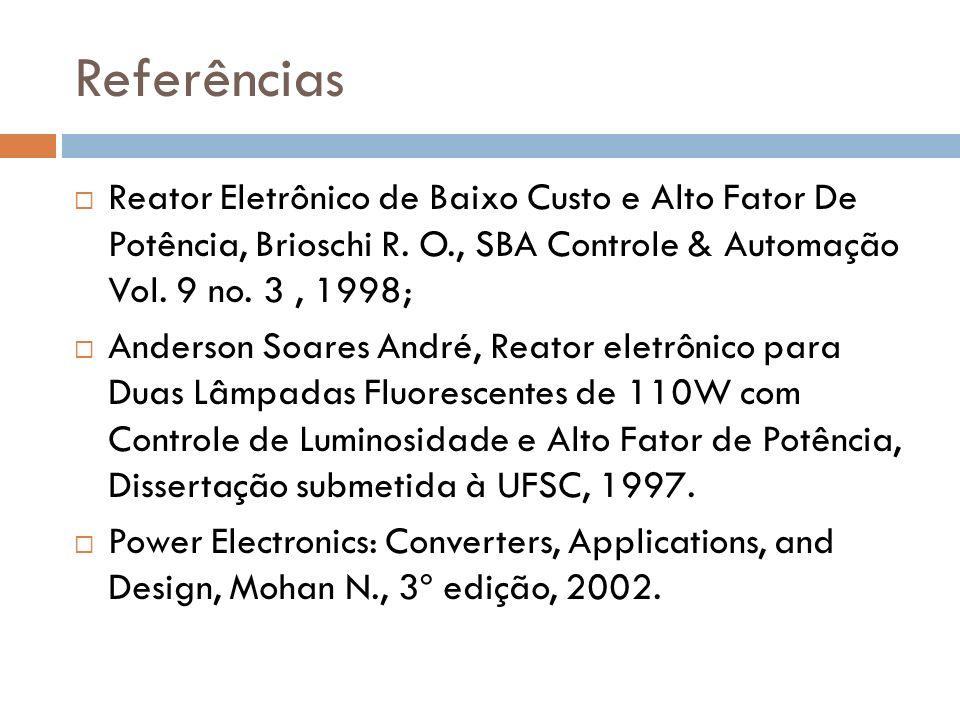 Referências Reator Eletrônico de Baixo Custo e Alto Fator De Potência, Brioschi R. O., SBA Controle & Automação Vol. 9 no. 3 , 1998;