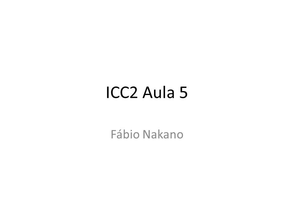 ICC2 Aula 5 Fábio Nakano