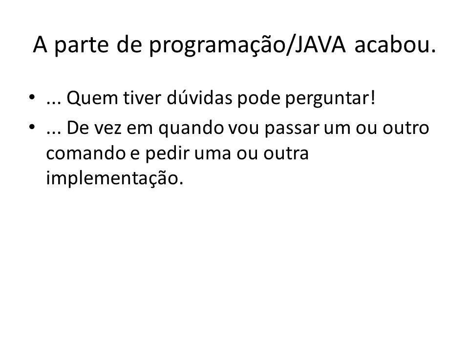 A parte de programação/JAVA acabou.