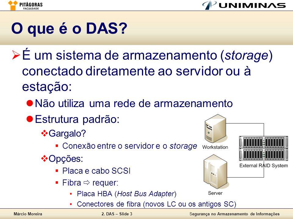 O que é o DAS É um sistema de armazenamento (storage) conectado diretamente ao servidor ou à estação: