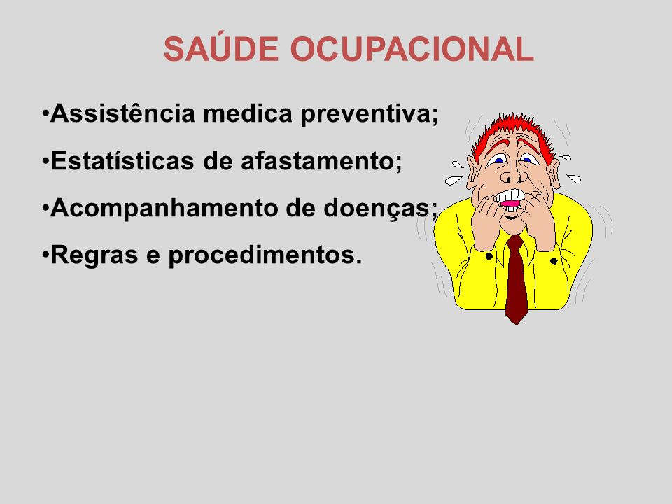 SAÚDE OCUPACIONAL Assistência medica preventiva;
